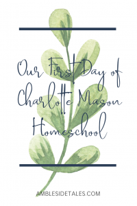 We just completed our first day of Charlotte Mason homeschool. In this post I share how the day went, what we did, and what we didn't do.