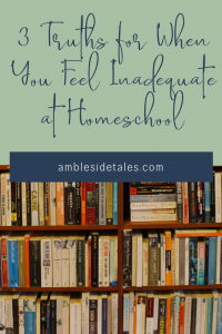 Homeschooling with the Charlotte Mason method is an adventure most days. But sometimes we can begin to feel inadequate as teachers and parents. In this post, I talk about 3 truths that encourage me when I feel inadequate in my attempts to use a Charlotte Mason approach to homeschool.