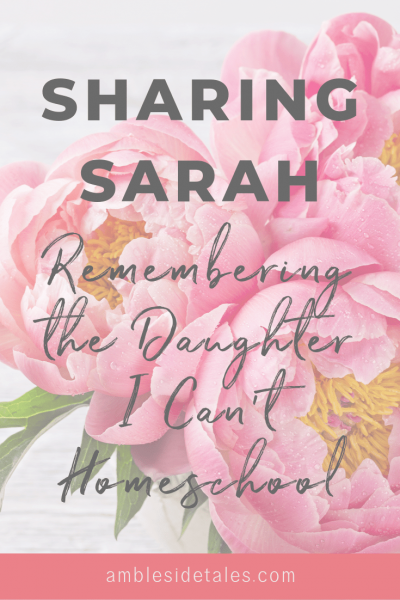 Sharing Sarah: Remembering the Daughter I Can't Homeschool