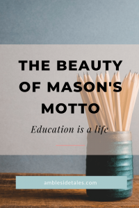 Beauty of Mason's Motto Education Is a Life